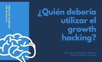 ¿Quién debería utilizar el growth hacking?